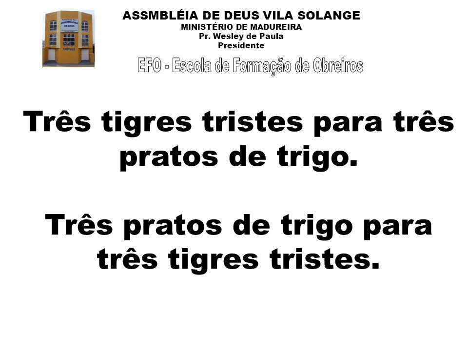 Três tigres tristes para três pratos de trigo. Três pratos de trigo para três tigres tristes.