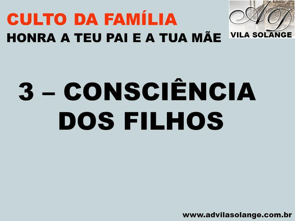 VILA SOLANGE www.advilasolange.com.br CULTO DA FAMÍLIA A)OS FILHOS NÃO PODEM AMALDIÇOAR OS PAIS HONRA A TEU PAI E A TUA MÃE SALMO 127:03 PROV 30:11 PROV.