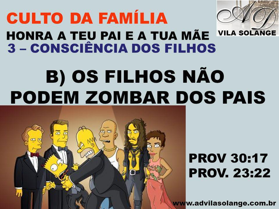 VILA SOLANGE www.advilasolange.com.br CULTO DA FAMÍLIA C) OS FILHOS NÃO PODEM ENVERGONHAR OS PAIS HONRA A TEU PAI E A TUA MÃE PROV.