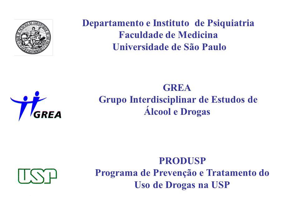 PRODUSP Programa de Prevenção e Tratamento do Uso de Drogas na USP GREA Grupo Interdisciplinar de Estudos de Álcool e Drogas Departamento e Instituto de Psiquiatria Faculdade de Medicina Universidade de São Paulo