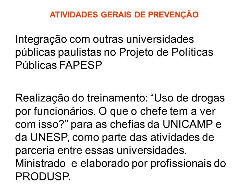 ATIVIDADES GERAIS DE PREVENÇÃO Integração com outras universidades públicas paulistas no Projeto de Políticas Públicas FAPESP Realização do treinamento: Uso de drogas por funcionários.