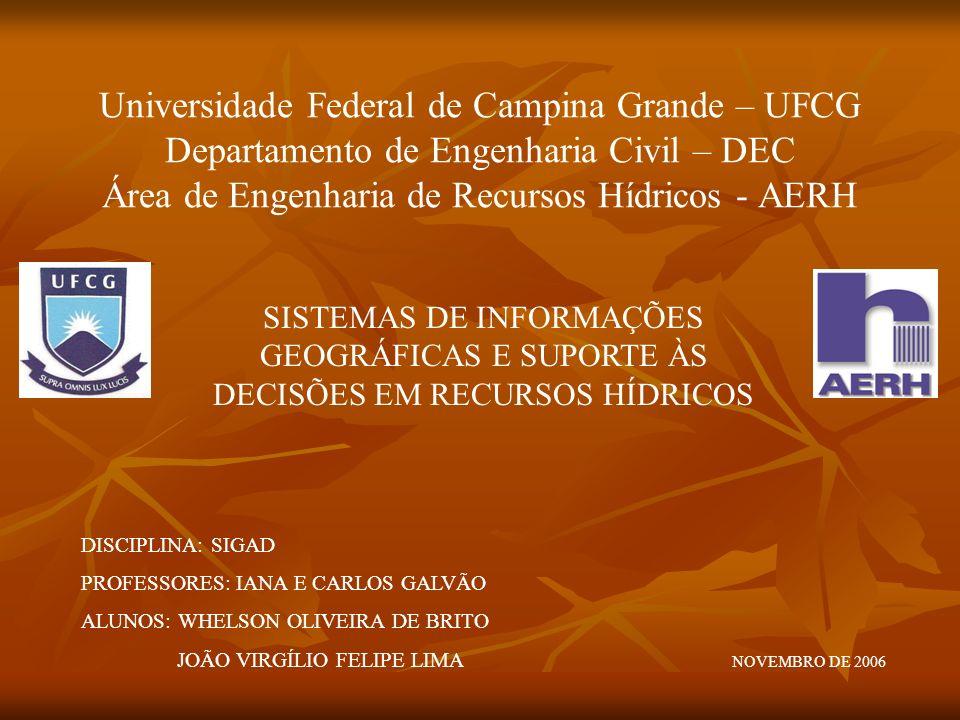 Universidade Federal de Campina Grande – UFCG Departamento de Engenharia Civil – DEC Área de Engenharia de Recursos Hídricos - AERH SISTEMAS DE INFORM