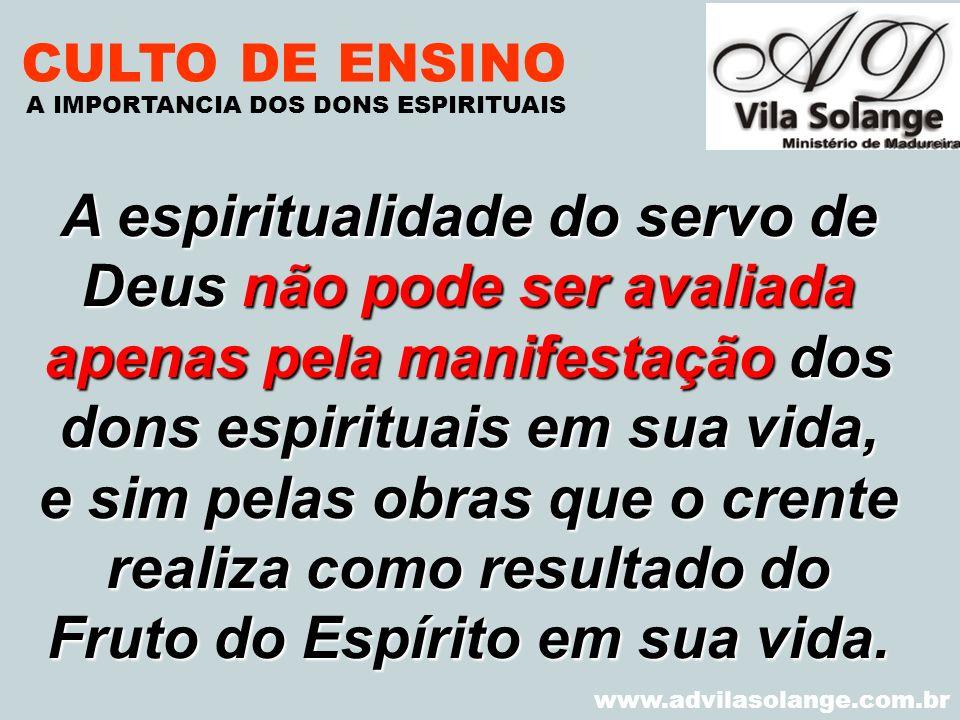 VILA SOLANGE www.advilasolange.com.br CULTO DE ENSINO A espiritualidade do servo de Deus não pode ser avaliada apenas pela manifestação dos dons espir