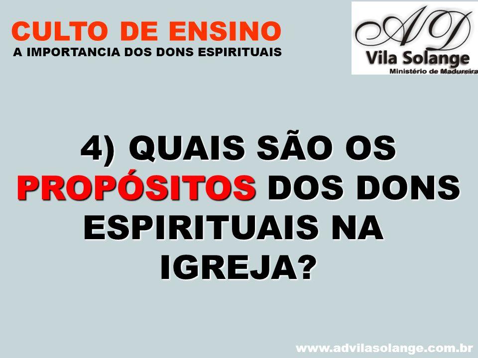 VILA SOLANGE www.advilasolange.com.br CULTO DE ENSINO 4)QUAIS SÃO OS PROPÓSITOS DOS DONS ESPIRITUAIS NA IGREJA? A IMPORTANCIA DOS DONS ESPIRITUAIS
