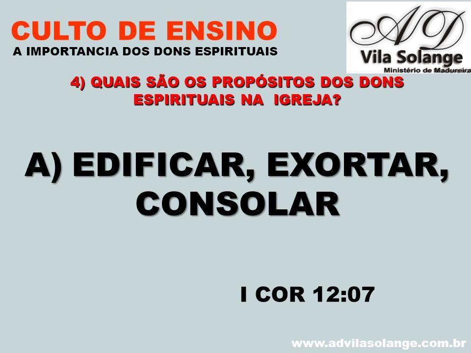 VILA SOLANGE www.advilasolange.com.br CULTO DE ENSINO A)EDIFICAR, EXORTAR, CONSOLAR A IMPORTANCIA DOS DONS ESPIRITUAIS I COR 12:07 4) QUAIS SÃO OS PRO