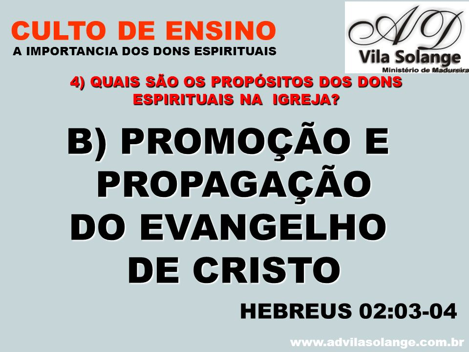 VILA SOLANGE www.advilasolange.com.br CULTO DE ENSINO B) PROMOÇÃO E PROPAGAÇÃO DO EVANGELHO DE CRISTO A IMPORTANCIA DOS DONS ESPIRITUAIS HEBREUS 02:03