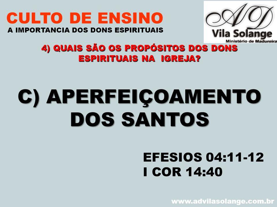 VILA SOLANGE www.advilasolange.com.br CULTO DE ENSINO C) APERFEIÇOAMENTO DOS SANTOS A IMPORTANCIA DOS DONS ESPIRITUAIS EFESIOS 04:11-12 I COR 14:40 4)