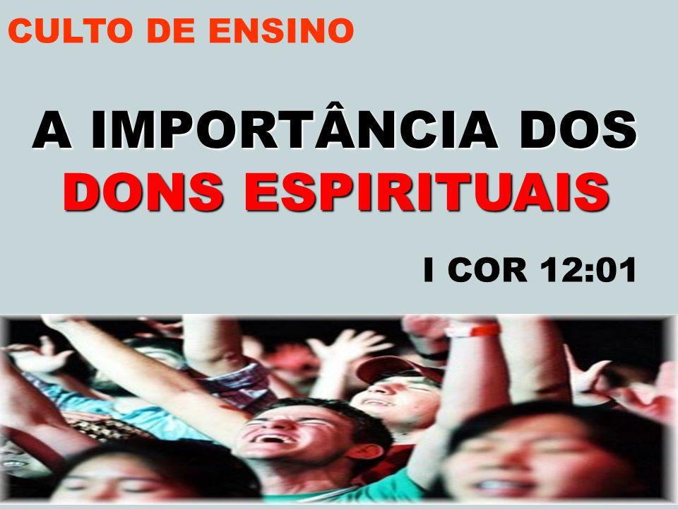 CULTO DE ENSINO A IMPORTÂNCIA DOS DONS ESPIRITUAIS I COR 12:01