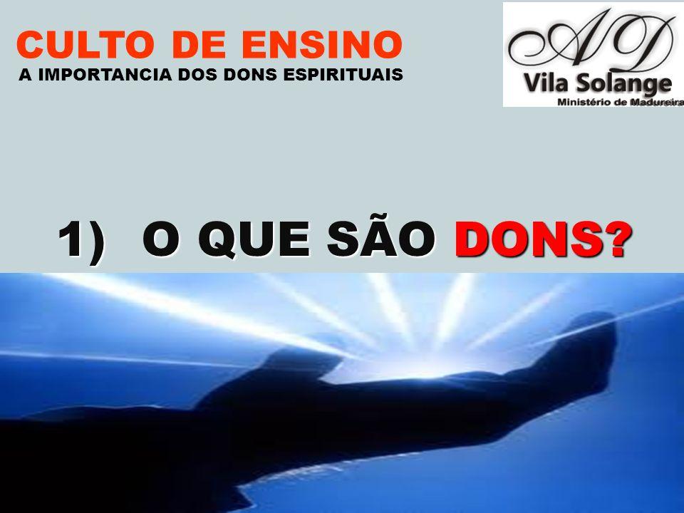 VILA SOLANGE www.advilasolange.com.br CULTO DE ENSINO 1)O QUE SÃO DONS? A IMPORTANCIA DOS DONS ESPIRITUAIS