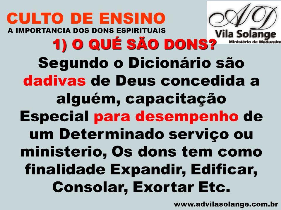 VILA SOLANGE www.advilasolange.com.br CULTO DE ENSINO Segundo o Dicionário são dadivas de Deus concedida a alguém, capacitação Especial para desempenh