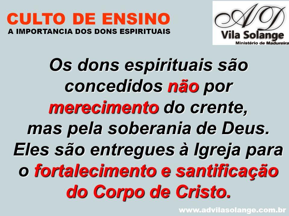 VILA SOLANGE www.advilasolange.com.br CULTO DE ENSINO Os dons espirituais são concedidos não por merecimento do crente, mas pela soberania de Deus. El
