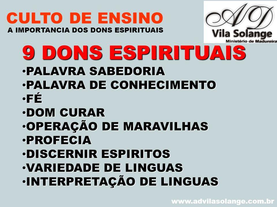 VILA SOLANGE www.advilasolange.com.br CULTO DE ENSINO 9 DONS ESPIRITUAIS PALAVRA SABEDORIA PALAVRA SABEDORIA PALAVRA DE CONHECIMENTO PALAVRA DE CONHEC