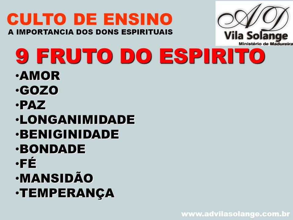 VILA SOLANGE www.advilasolange.com.br CULTO DE ENSINO 9 FRUTO DO ESPIRITO AMOR AMOR GOZO GOZO PAZ PAZ LONGANIMIDADE LONGANIMIDADE BENIGINIDADE BENIGIN