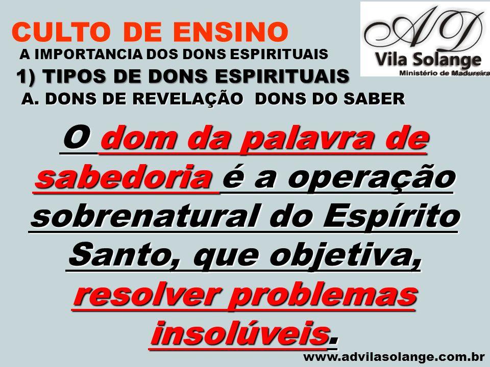 VILA SOLANGE www.advilasolange.com.br CULTO DE ENSINO 1) TIPOS DE DONS ESPIRITUAIS A IMPORTANCIA DOS DONS ESPIRITUAIS O dom da palavra de sabedoria é