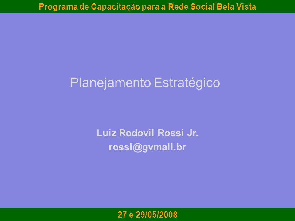 Planejamento Estratégico rossi@gvmail.br Planejamento Estratégico Luiz Rodovil Rossi Jr. rossi@gvmail.br Programa de Capacitação para a Rede Social Be