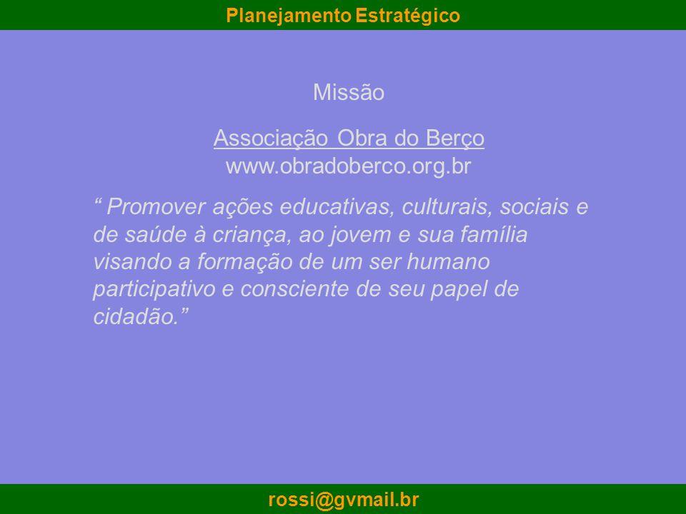 Planejamento Estratégico rossi@gvmail.br Associação Obra do Berço www.obradoberco.org.br Promover ações educativas, culturais, sociais e de saúde à cr
