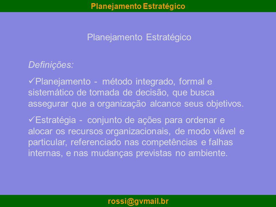 Planejamento Estratégico rossi@gvmail.br Definições: Planejamento - método integrado, formal e sistemático de tomada de decisão, que busca assegurar q