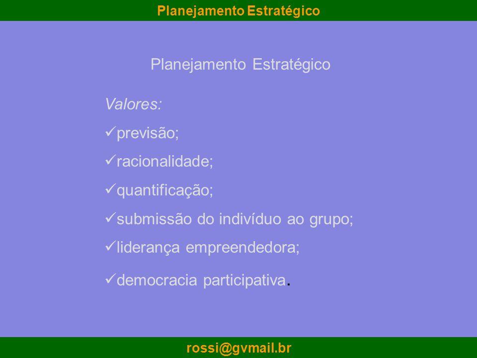 rossi@gvmail.br Valores: previsão; racionalidade; quantificação; submissão do indivíduo ao grupo; liderança empreendedora; democracia participativa. P