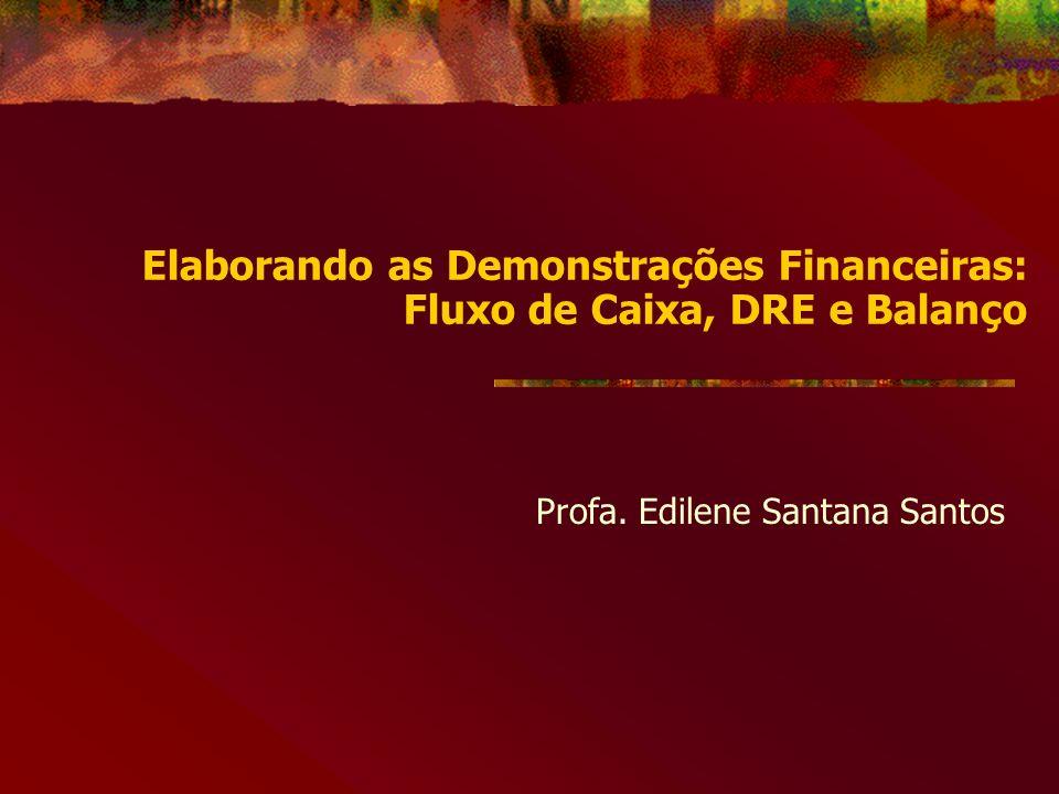 Elaborando as Demonstrações Financeiras: Fluxo de Caixa, DRE e Balanço Profa.