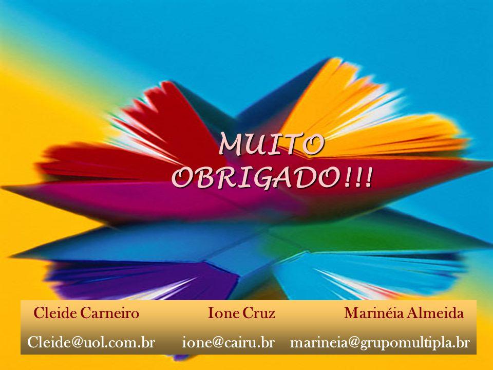 MUITO OBRIGADO!!! Cleide Carneiro Ione Cruz Marinéia Almeida Cleide@uol.com.br ione@cairu.br marineia@grupomultipla.br