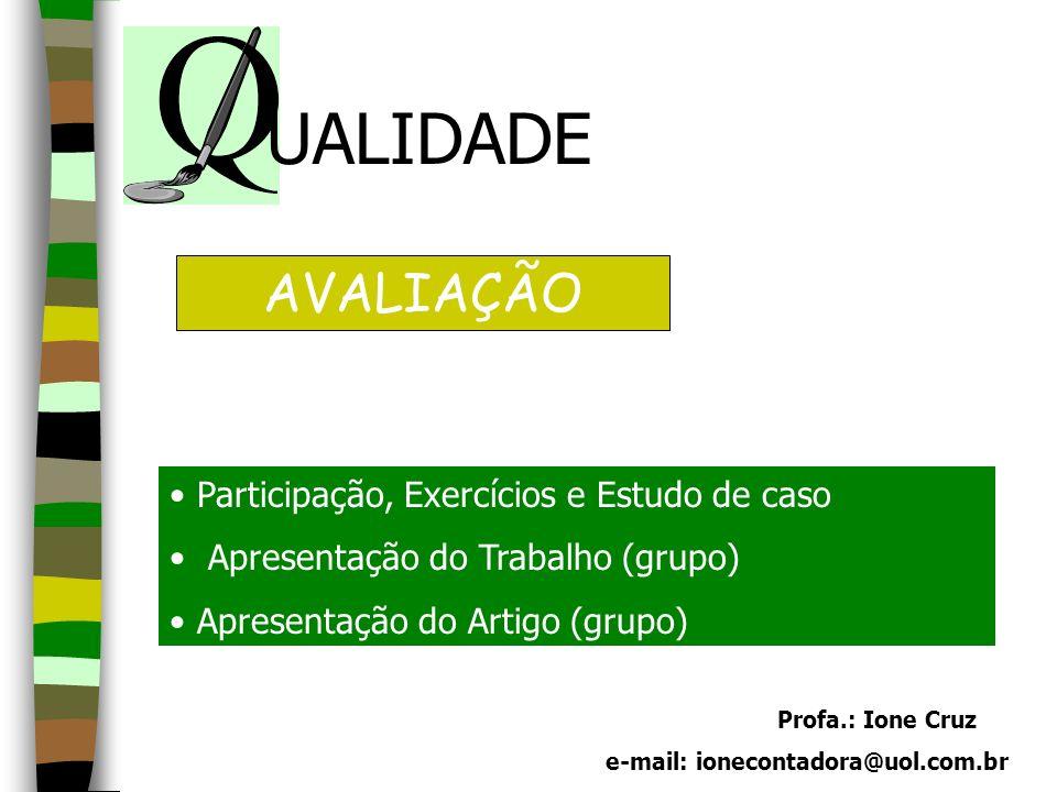 Profa.: Ione Cruz e-mail: ionecontadora@uol.com.br AVALIAÇÃO Participação, Exercícios e Estudo de caso Apresentação do Trabalho (grupo) Apresentação d
