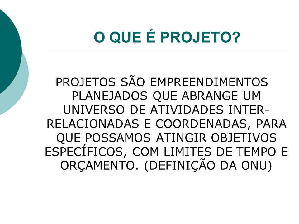 PROJETOS Projetos nascem para dar respostas aos nossos problemas REALIDADE SOCIAL/PROBLEMAS ANGÚSTIA /INQUIETAÇÃO MATERIALIZAÇÃO DE UM SONHO