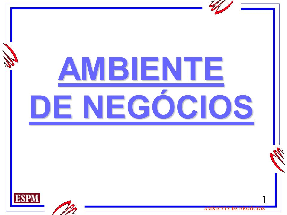 1 AMBIENTE DE NEGÓCIOS AMBIENTE DE NEGÓCIOS AMBIENTE DE NEGÓCIOS