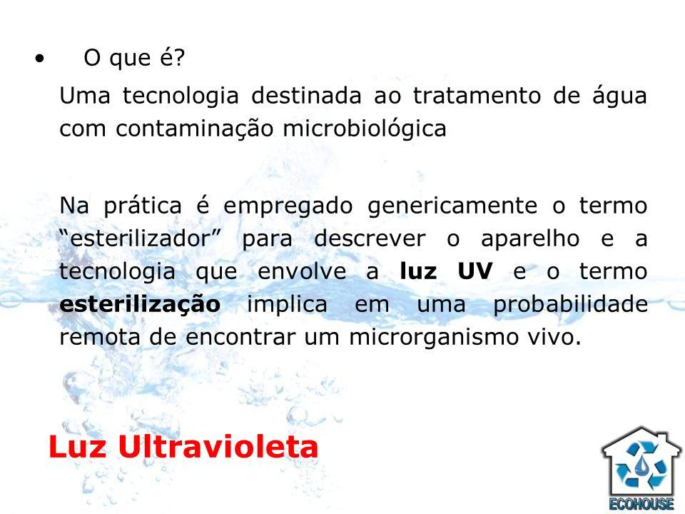 Luz Ultravioleta O que é? Uma tecnologia destinada ao tratamento de água com contaminação microbiológica Na prática é empregado genericamente o termo