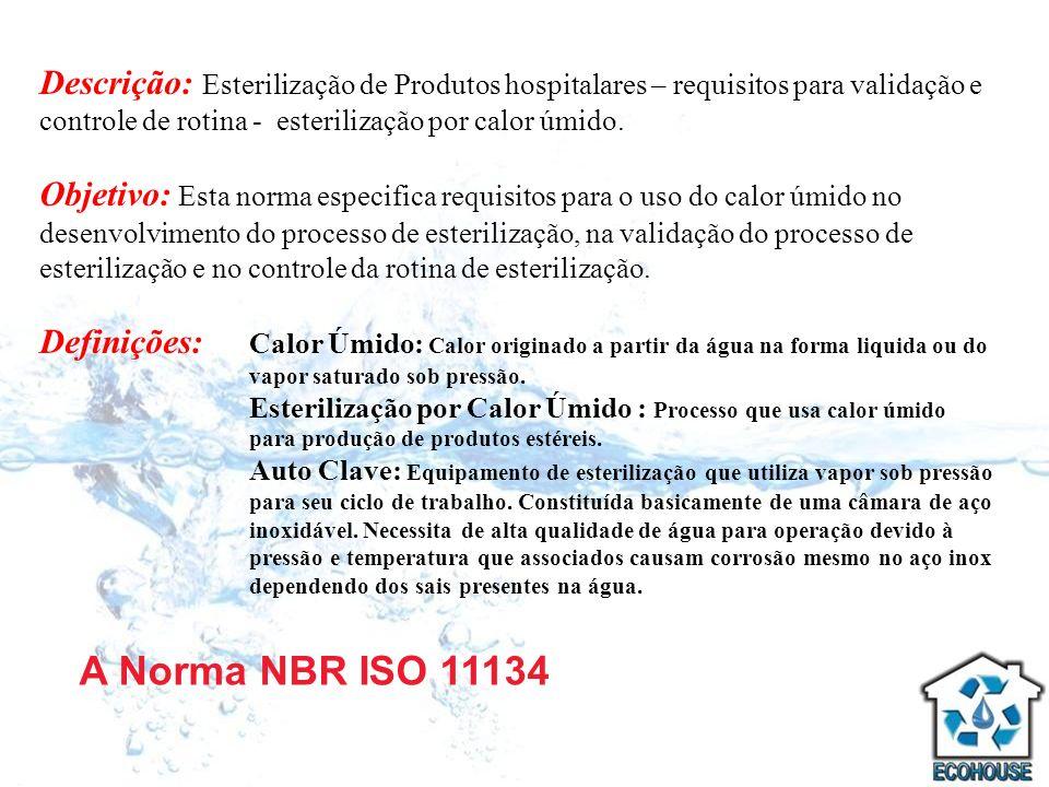 A Norma NBR ISO 11134 Descrição: Esterilização de Produtos hospitalares – requisitos para validação e controle de rotina - esterilização por calor úmi