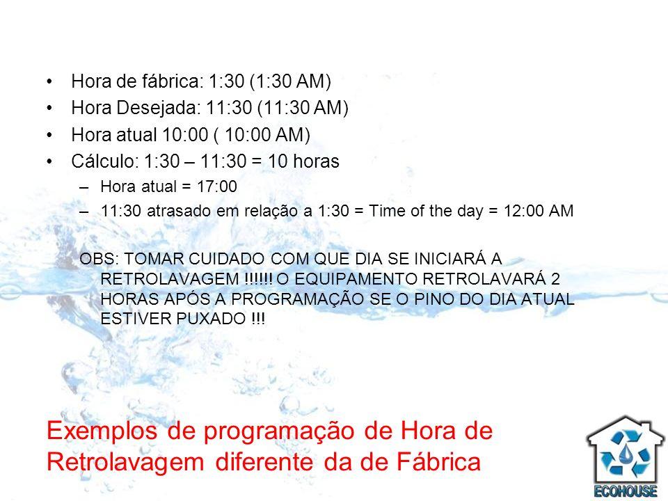 Exemplos de programação de Hora de Retrolavagem diferente da de Fábrica Hora de fábrica: 1:30 (1:30 AM) Hora Desejada: 11:30 (11:30 AM) Hora atual 10: