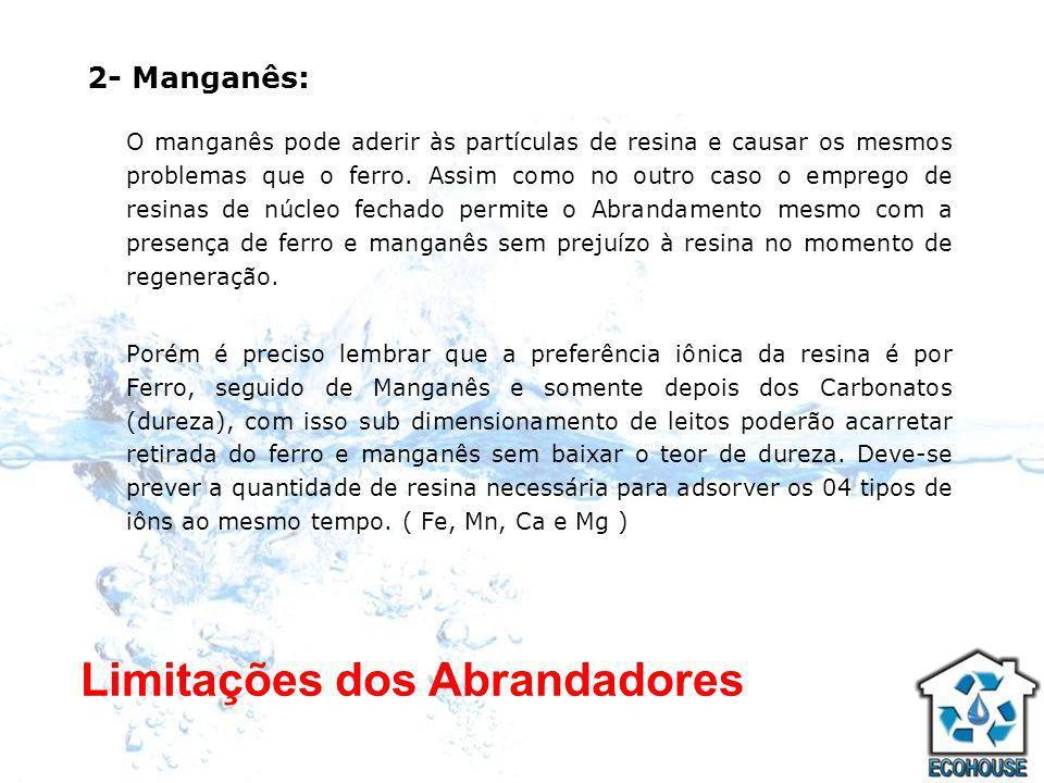 2- Manganês: O manganês pode aderir às partículas de resina e causar os mesmos problemas que o ferro. Assim como no outro caso o emprego de resinas de