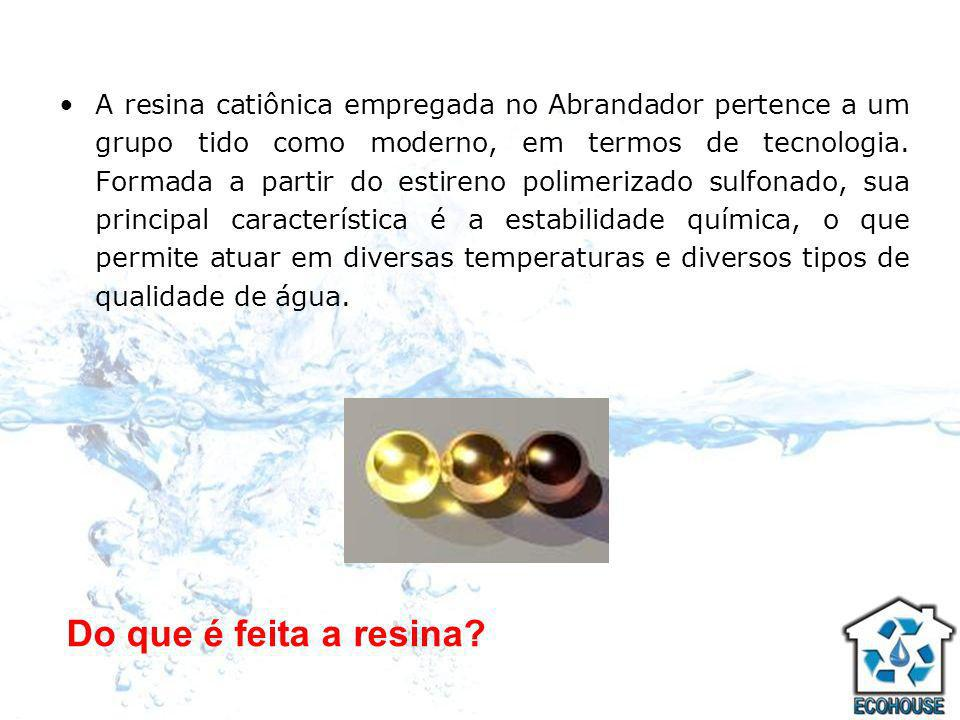 Do que é feita a resina? A resina catiônica empregada no Abrandador pertence a um grupo tido como moderno, em termos de tecnologia. Formada a partir d