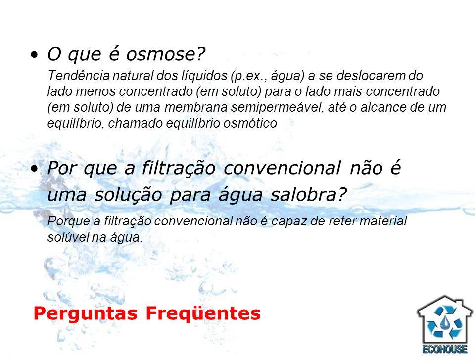 Perguntas Freqüentes O que é osmose? Tendência natural dos líquidos (p.ex., água) a se deslocarem do lado menos concentrado (em soluto) para o lado ma