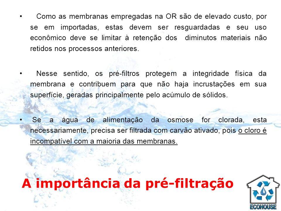 A importância da pré-filtração Como as membranas empregadas na OR são de elevado custo, por se em importadas, estas devem ser resguardadas e seu uso e
