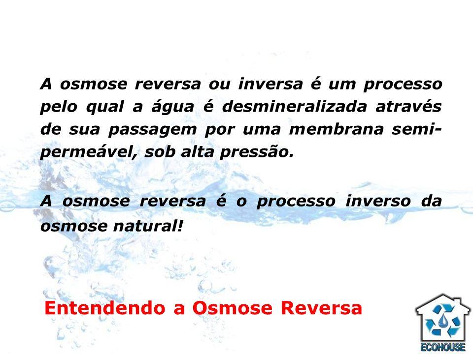 A osmose reversa ou inversa é um processo pelo qual a água é desmineralizada através de sua passagem por uma membrana semi- permeável, sob alta pressã