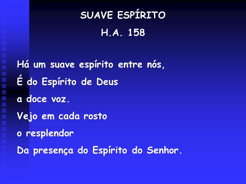 SUAVE ESPÍRITO H.A. 158 Há um suave espírito entre nós, É do Espírito de Deus a doce voz. Vejo em cada rosto o resplendor Da presença do Espírito do S