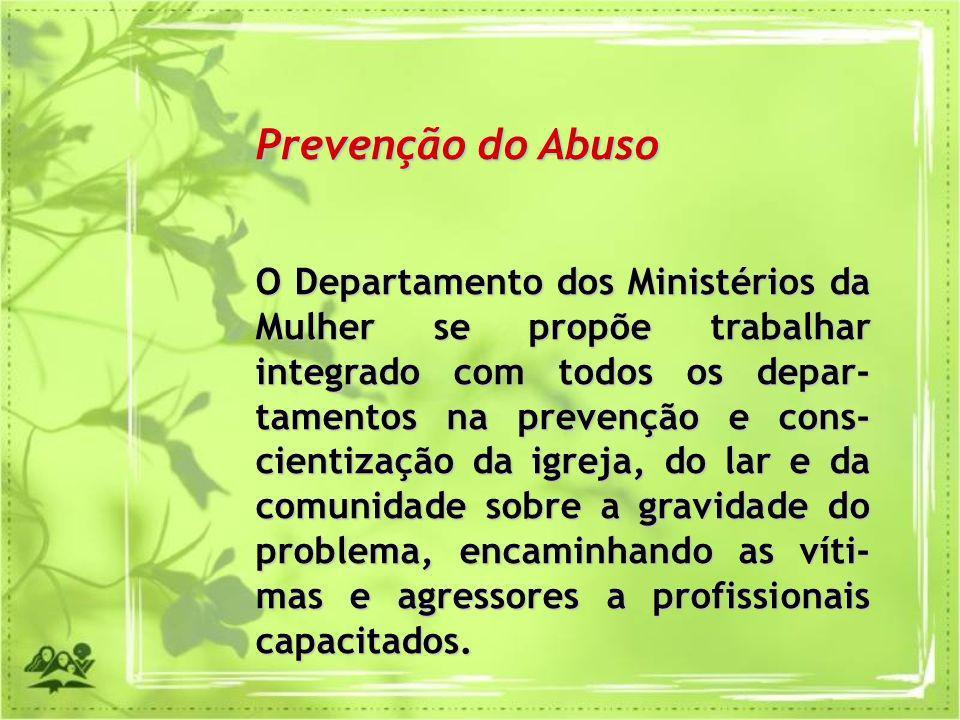 Prevenção do Abuso O Departamento dos Ministérios da Mulher se propõe trabalhar integrado com todos os depar- tamentos na prevenção e cons- cientizaçã