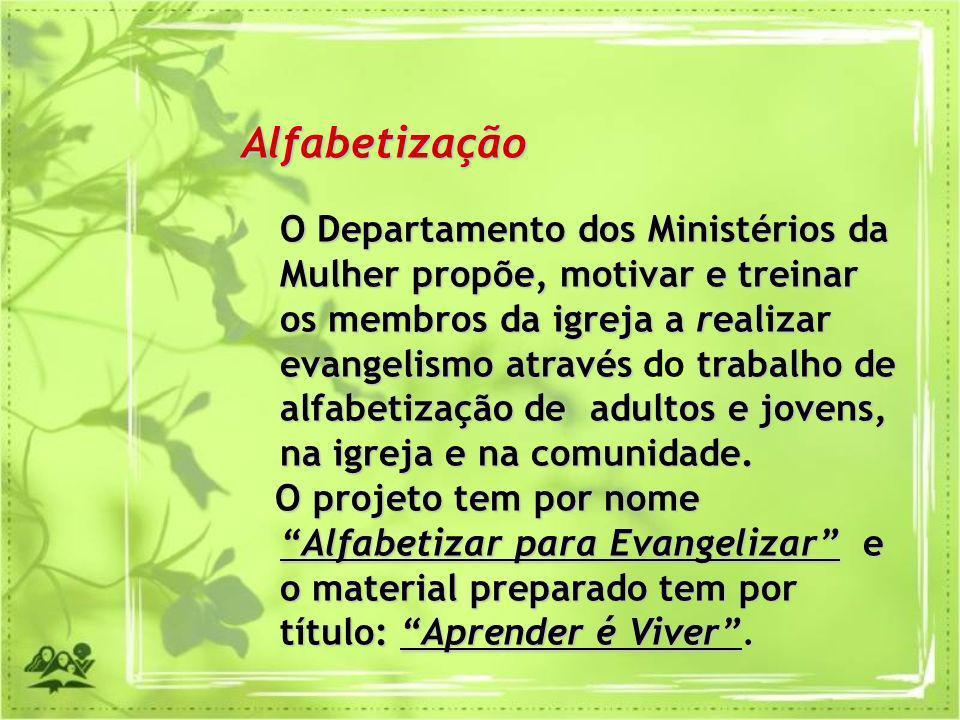 Alfabetização O Departamento dos Ministérios da Mulher propõe, motivar e treinar os membros da igreja a realizar evangelismo através trabalho de alfab