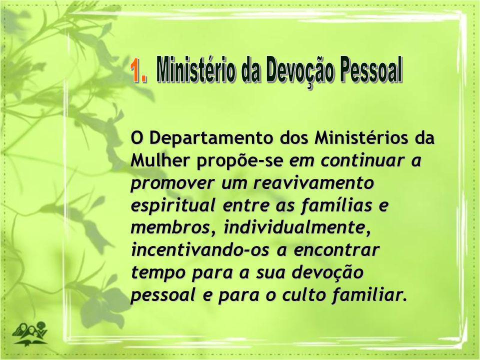 O Departamento dos Ministérios da Mulher propõe-se em continuar a promover um reavivamento espiritual entre as famílias e membros, individualmente, in