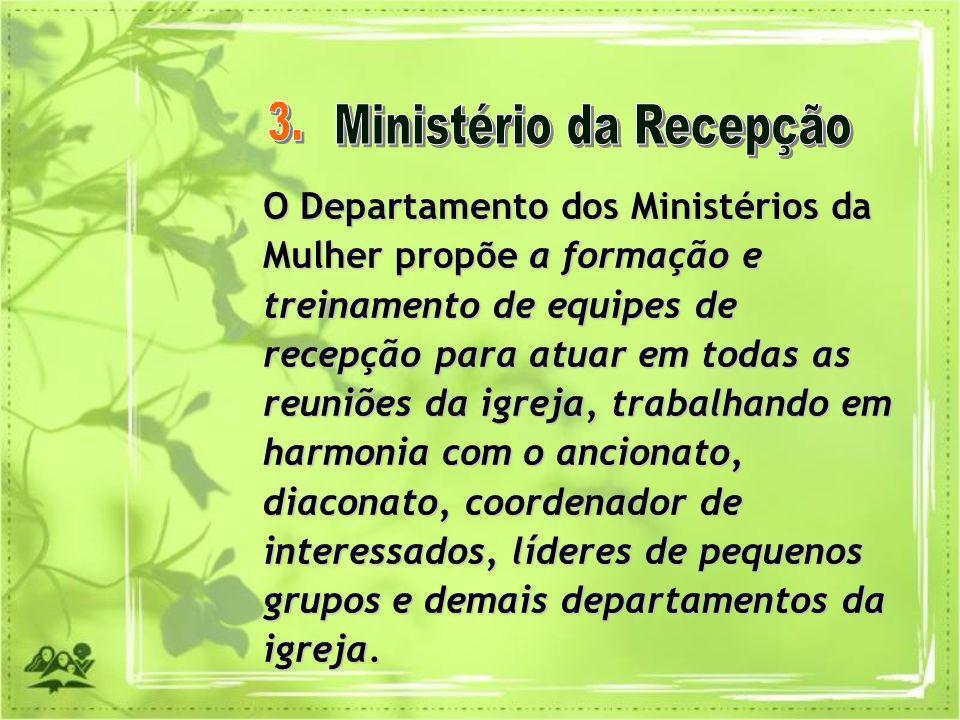 O Departamento dos Ministérios da Mulher propõe a formação e treinamento de equipes de recepção para atuar em todas as reuniões da igreja, trabalhando