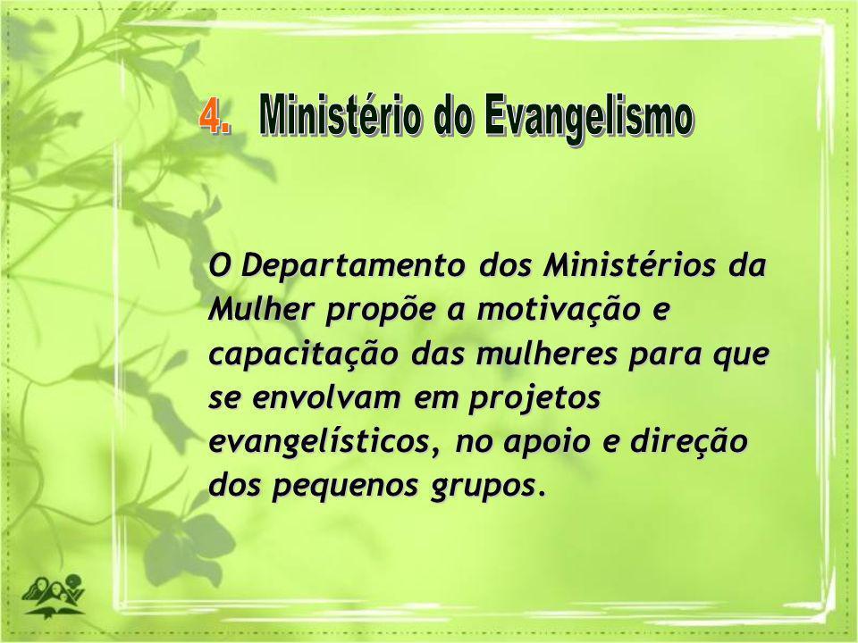 O Departamento dos Ministérios da Mulher propõe a motivação e capacitação das mulheres para que se envolvam em projetos evangelísticos, no apoio e dir