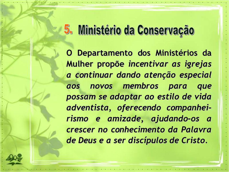 O Departamento dos Ministérios da Mulher propõe incentivar as igrejas a continuar dando atenção especial aos novos membros para que possam se adaptar