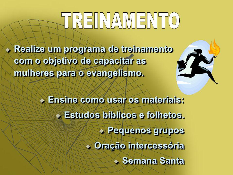 Realize um programa de treinamento com o objetivo de capacitar as mulheres para o evangelismo.