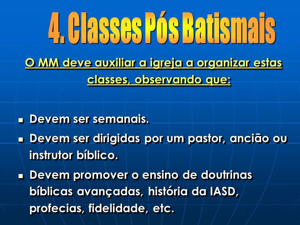 O MM deve auxiliar a igreja a organizar estas classes, observando que: Devem ser semanais. Devem ser semanais. Devem ser dirigidas por um pastor, anci