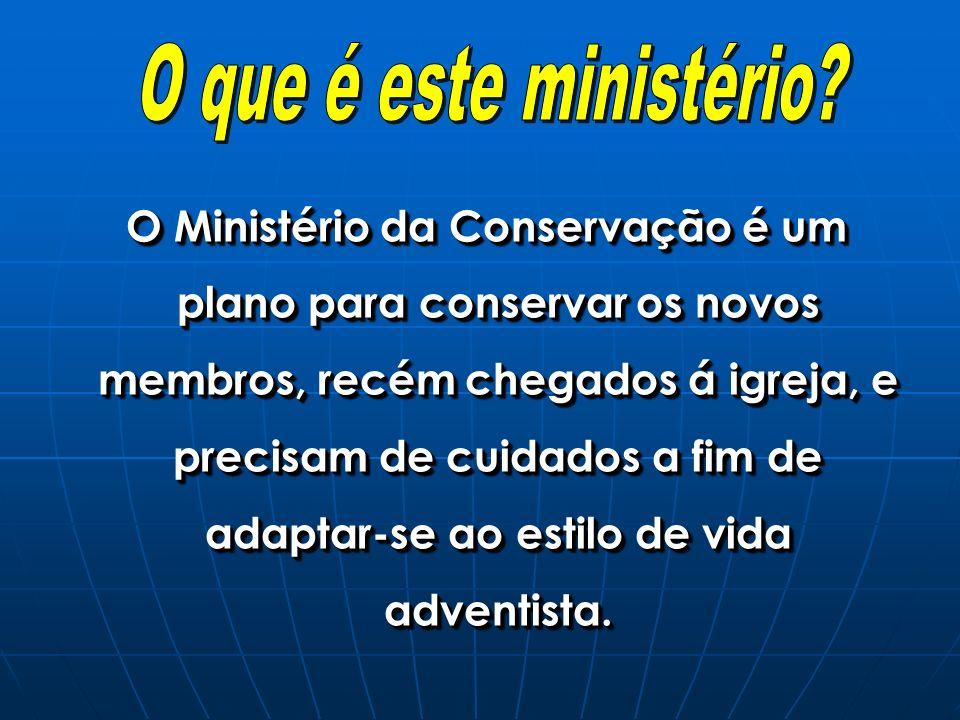 O Ministério da Conservação é um plano para conservar os novos membros, recém chegados á igreja, e precisam de cuidados a fim de adaptar-se ao estilo