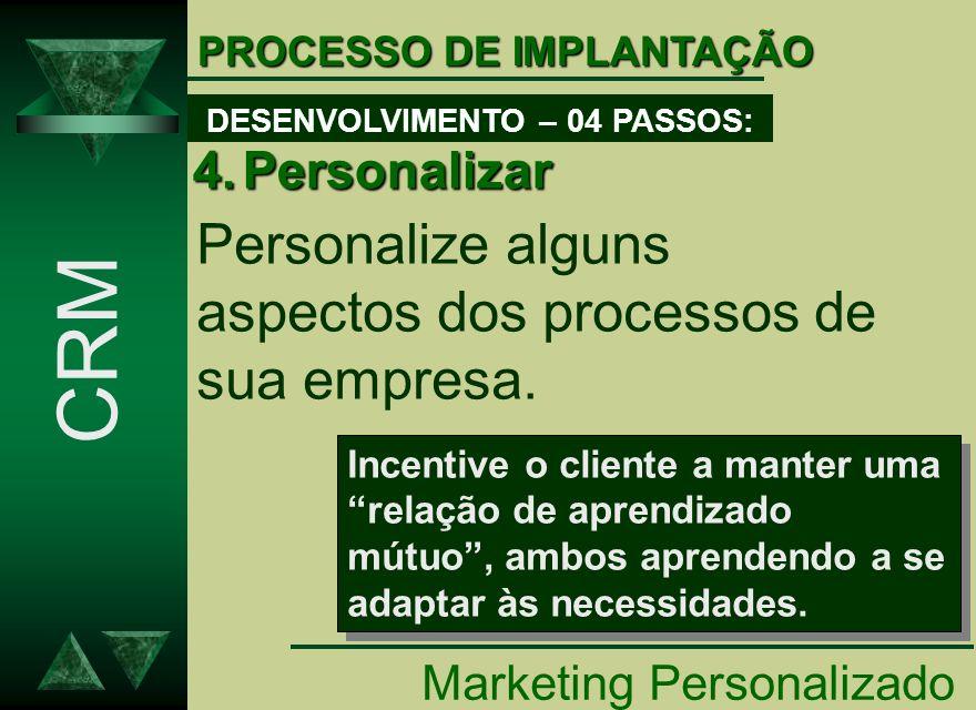 PROCESSO DE IMPLANTAÇÃO 4.Personalizar Personalize alguns aspectos dos processos de sua empresa. Marketing Personalizado CRM DESENVOLVIMENTO – 04 PASS