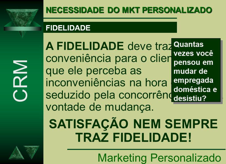 NECESSIDADE DO MKT PERSONALIZADO Marketing Personalizado CRM FIDELIDADE A FIDELIDADE deve trazer muitas conveniência para o cliente para que ele perce