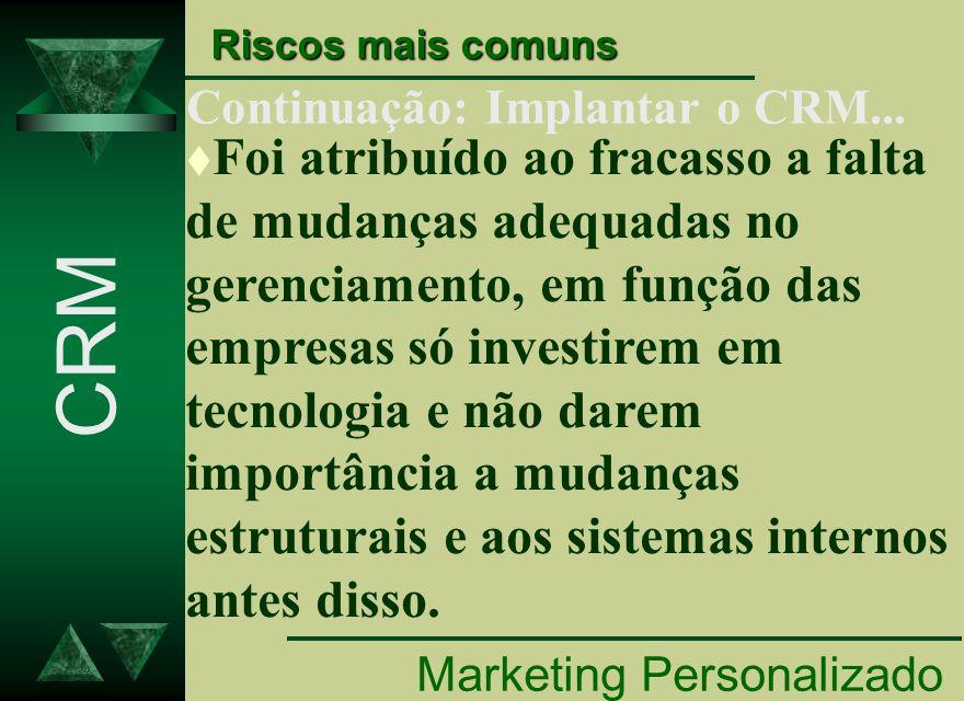 Continuação: Implantar o CRM... Marketing Personalizado CRM Riscos mais comuns t Foi atribuído ao fracasso a falta de mudanças adequadas no gerenciame