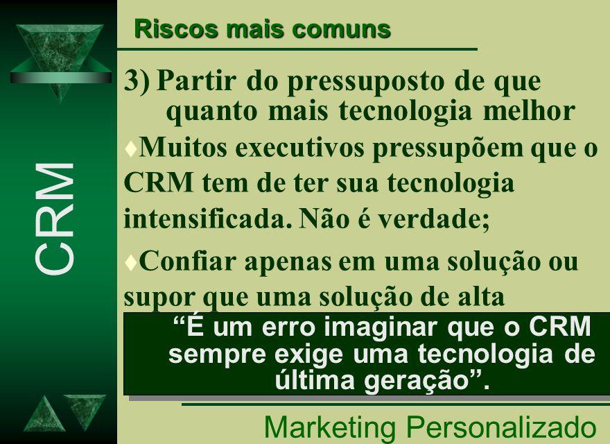 3) Partir do pressuposto de que quanto mais tecnologia melhor Marketing Personalizado CRM t Muitos executivos pressupõem que o CRM tem de ter sua tecn