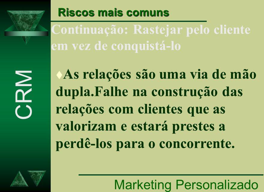 Marketing Personalizado CRM Riscos mais comuns t As relações são uma via de mão dupla.Falhe na construção das relações com clientes que as valorizam e
